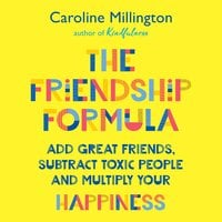 The Friendship Formula: Add great friends, subtract enemies and multiply your happiness - Caroline Millington