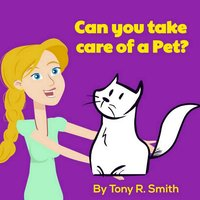 Can You Take Care of a Pet? - Tony R. Smith