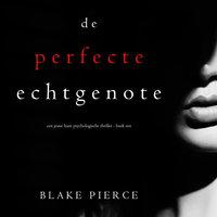 De perfecte echtgenote (Een Jessie Hunt Psychologische Thriller - Boek Een) - Blake Pierce