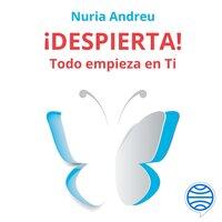 ¡Despierta! Todo empieza en ti - Nuria Andreu