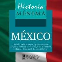 Historia mínima de México - Lorenzo Meyer, Daniel Cosío Villegas, Alejandra Moreno Toscano, Ignacio Bernal Ignacio, Luis González, Eduardo Blanquel