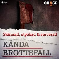 Skinnad, styckad & serverad - Orage