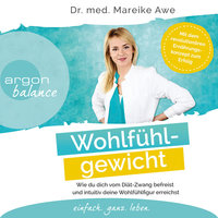 Wohlfühlgewicht - Wie du dich vom Diät-Zwang befreist und intuitiv deine Wohlfühlfigur erreichst - Mareike Awe