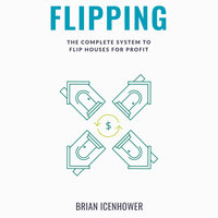 Flipping: The Complete System to Flip Houses for Profit - Brian Icenhower