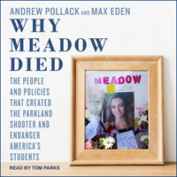 Why Meadow Died: The People and Policies That Created The Parkland Shooter and Endanger America's Students - Max Eden, Andrew Pollack