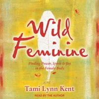 Wild Feminine - Tami Lynn Kent