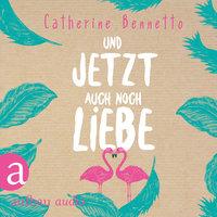 Und jetzt auch noch Liebe - Catherine Bennetto