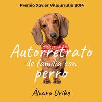 Autorretrato de familia con perro - Álvaro Uribe