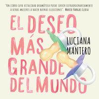 El deseo más grande del mundo - Luciana Mantero