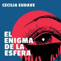 El enigma de la esfera - Cecilia Eudave
