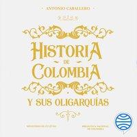 Historia de Colombia y sus oligarquías - Antonio Caballero