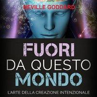 Fuori da questo mondo - Neville Goddard