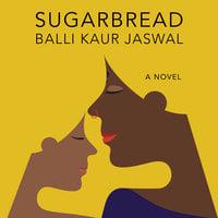 Sugarbread - Balli Kaur Jaswal