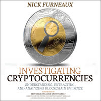 Investigating Cryptocurrencies: Understanding, Extracting, and Analyzing Blockchain Evidence - Nick Furneaux