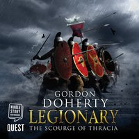 Legionary: The Scourge of Thracia - Gordon Doherty
