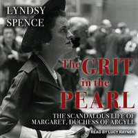 The Grit in the Pearl: The Scandalous Life of Margaret, Duchess of Argyll - Lyndsy Spence