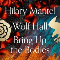 Wolf Hall and Bring Up the Bodies - Hilary Mantel