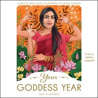 Your Goddess Year: A Week-by-Week Guide to Invoking the Divine Feminine - Skye Alexander