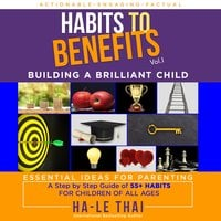 Habits to Benefits Vol 1: Building A Brilliant Child - Ha-Le Thai