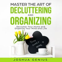 Master the Art of Decluttering and Organizing - Joshua Genius