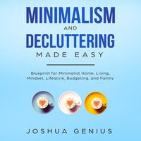 Minimalism and Decluttering Made Easy - Joshua Genius