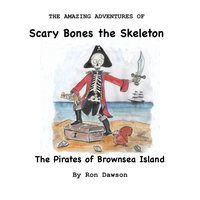 Scary Bones and the Pirates of Brownsea Island - Ron Dawson