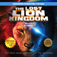 The Lost Lion Kingdom: The Roar Heard Throughout the Universe - BC Furtney