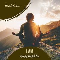 I Am: Guided Meditation - Mark Cosmo