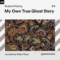 My Own True Ghost Story - Rudyard Kipling