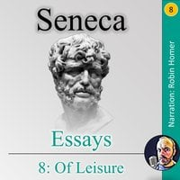 Essays 8: Of Leisure - Seneca