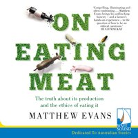 On Eating Meat: The truth about its production and the ethics of eating it - Matthew Evans