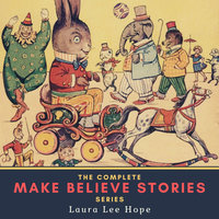 The Complete Make Believe Stories Series - Laura Lee Hope
