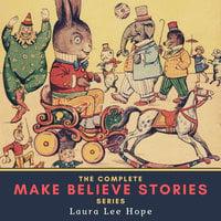 The Complete Make Believe Stories Series - Laura Lee Hope
