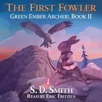 The First Fowler: A Green Ember Story - S. D. Smith