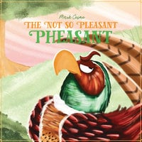 The Not So Pleasant Pheasant - Mark Cosmo