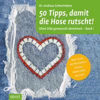50 Tipps, damit die Hose rutscht! Ohne Diät genussvoll abnehmen - Band 1 - Andreas Schweinbenz