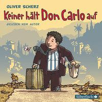 Keiner hält Don Carlo auf - Oliver Scherz