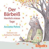 Der Bärbeiß: Herrlich miese Tage - Annette Pehnt