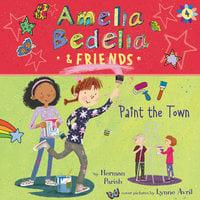 Amelia Bedelia & Friends #4: Amelia Bedelia & Friends Paint the Town - Herman Parish