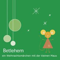 Betlehem: Ein Weihnachtsmärchen mit der kleinen Maus - Klemens Rangger