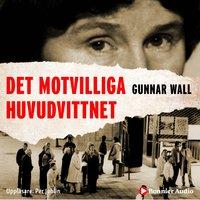 Det motvilliga huvudvittnet - Gunnar Wall