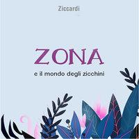 Zona e il mondo degli zicchini - Ziccardi