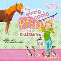 Das einzig coole Pferd, die Killerenten und ich - Dagmar Hoßfeld