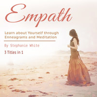 Empath: Learn about Yourself through Enneagrams and Meditation - Stephanie White