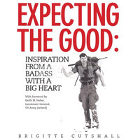 Expecting the Good: Inspiration from a Badass with a Big Heart - Brigitte Cutshall