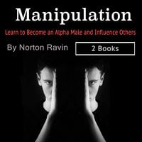 Manipulation: Learn to Become an Alpha Male and Influence Others - Norton Ravin