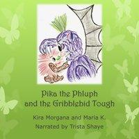 Pika the Phluph and the Gribblebid Tough: Land Far Away – Book 01 - Maria K, Kira Morgana