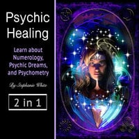 Psychic healing: Learn about Numerology, Psychic Dreams, and Psychometry - Stephanie White