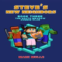 Steve's New Neighbors (Book 3): The South Meadow Zombie Clan (An Unofficial Minecraft Diary) - Mark Mulle