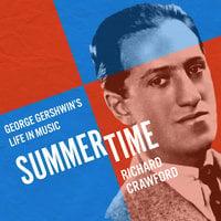 Summertime: George Gershwin's Life in Music - Richard Crawford